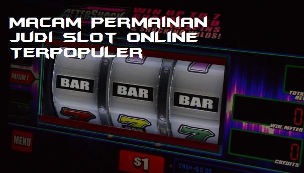 Macam Permainan Judi Slot Online Terpopuler