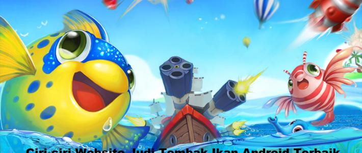 Ciri-ciri Website Judi Tembak Ikan Android Terbaik