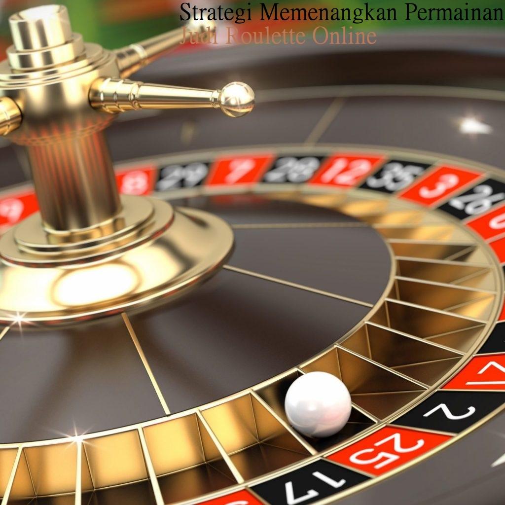 Strategi Memenangkan Permainan Judi Online Roulette