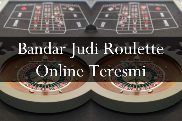 Bandar Judi Roulette Online Teresmi