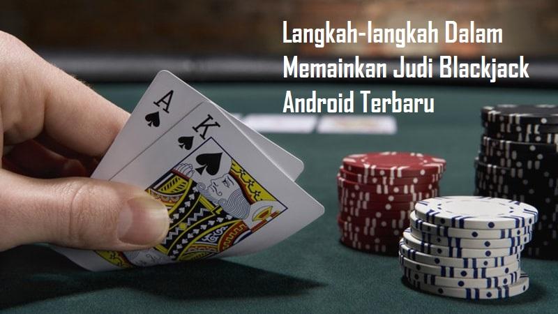 Langkah-langkah Dalam Memainkan Judi Blackjack Android Terbaru