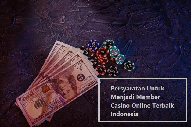 Persyaratan Untuk Menjadi Member Casino Online Terbaik Indonesia