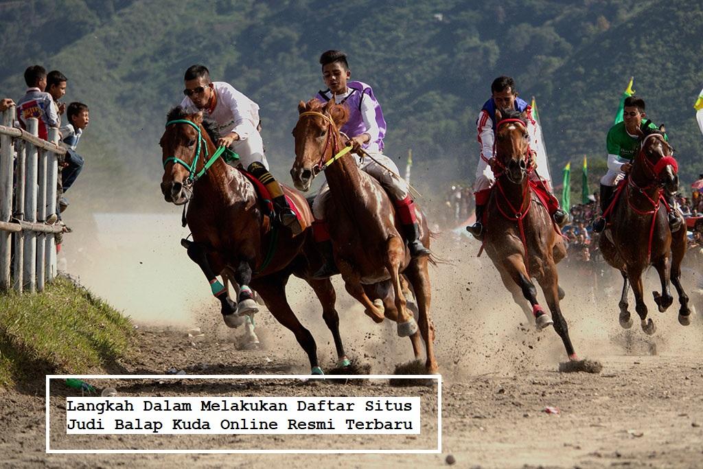 Langkah Dalam Melakukan Daftar Situs Judi Balap Kuda Online Resmi Terbaru